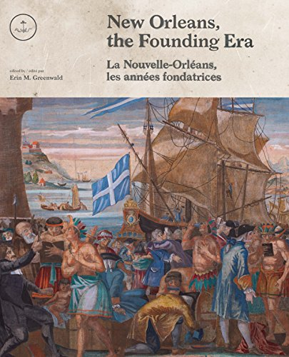 New Orleans, the Founding Era / La Nouvelle-Orléans, les années fondatrices (English and French Edition)