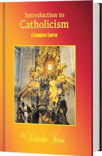 Introduction to Catholicism: A Complete Course James Socias