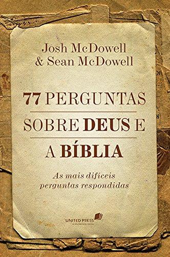 77 Perguntas Sobre Deus e a Bíblia. As Mais Difíceis Perguntas Respondidas