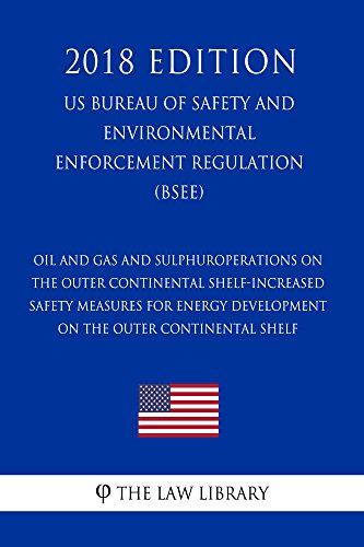 Oil and Gas and Sulphur Operations on the Outer Continental Shelf-Increased Safety Measures for Energy Development on the Outer Continental Shelf (US Bureau ... of Safety and Environmental Enforcement Reg - Safety Measures