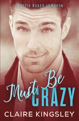 Read Online Must Be Crazy: (Melissa and Jackson) (A Jetty Beach Romance) (Volume 2) pdf epub