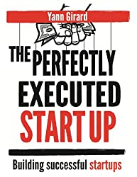 The Perfectly Executed Startup: Building Successful Startups, Expanded and Updated, With New Cutting-Edge Content