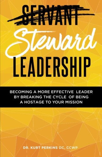 Steward Leadership: Becoming a more effective leader by breaking the cycle of being a hostage to your mission
