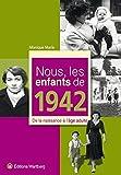 Nous, les enfants de 1942 : De la naissance à l'âge adulte
