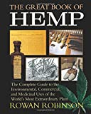 The Great Book of Hemp: The Complete Guide to the Commercial, Medicinal and Psychotropic Uses of the World's Most Extraordinary Plant: The Complete ... Uses of the World's Most Extraordinary Plant