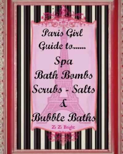 (The Paris Spa Guide to Spa Bath Bombs, Scrubs, Salts and Bubble Baths)