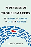 #7: In Defense of Troublemakers: The Power of Dissent in Life and Business