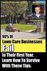 90% Of Lawn Care Businesses Fail In Their First Year. Learn How To Survive With These Tips!: From The Gopher Lawn Care Business Forum & The GopherHaul Lawn Care Business Show.