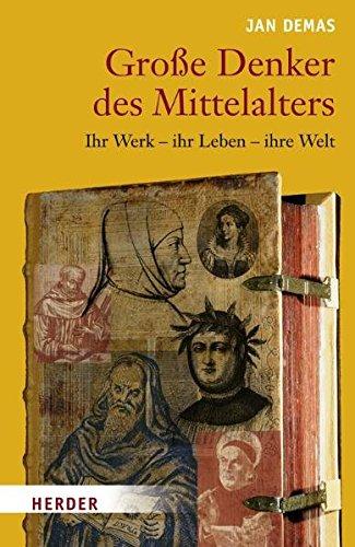 Große Denker des Mittelalters: Ihr Werk - ihr Leben - ihre Welt