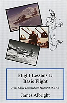 Flight Lessons 1: Basic Flight: How Eddie Learned the Meaning of it All by James A Albright (2015-02-01)