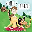 A Killer Retreat: A Downward Dog Mystery #2 Audiobook by Tracy Weber Narrated by Anne James