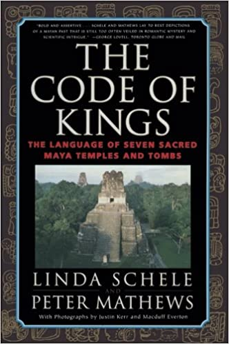 The Code of Kings: The Language of Seven Sacred Maya Temples and