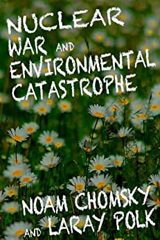 Nuclear War and Environmental Catastrophe by [Chomksy, Noam, Polk, Laray]