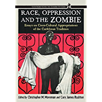 Race, Oppression and the Zombie: Essays on Cross-Cultural
