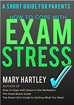 Exam Stress: A Short Guide for Parents by [Hartley, Mary]