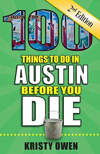 100 Things to Do in Austin Before You Die, 2nd Edition (100 Things to Do Before You ()