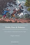 img - for Fields, Fens and Felonies: Crime and Justice in Eighteenth-Century East Anglia book / textbook / text book