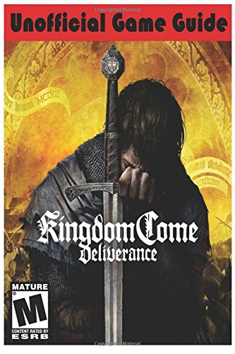 Kingdom Come: Deliverance Unofficial Game Guide