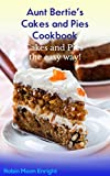 Aunt Bertie s Cakes and Pies Cookbook: Cakes and Pies the Easy Way! (Great recipes, Easy cooking, Light cooking) (Aunt Bertie s Cookbooks Book 5)