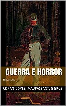 Guerra e Horror: Contos (Clássicos do Horror Livro 19) por [Conan Doyle, Arthur, de Maupassant, Guy, Bierce, Ambrose]