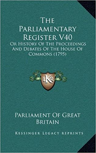 The Parliamentary Register V40 the Parliamentary Register V40: Or History of the Proceedings and Debates of the House of Coor History of the ... of the House of Commons (1795) Mmons (1795)
