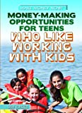 Money-Making Opportunities for Teens Who Like Working with Kids, Susan Henneberg, 1448893852
