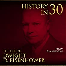 History in 30: The Life of Dwight D. Eisenhower Audiobook by Percy Bennington Narrated by Scott Clem