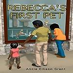 Rebecca's First Pet | Alicia Ellison Grant