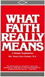 What Faith Really Means, Henry G. Graham, 0895552043