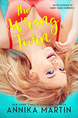 The Wrong Turn: romcom menage hotness (Taken Hostage by Kinky Bank Robbers Book 2)