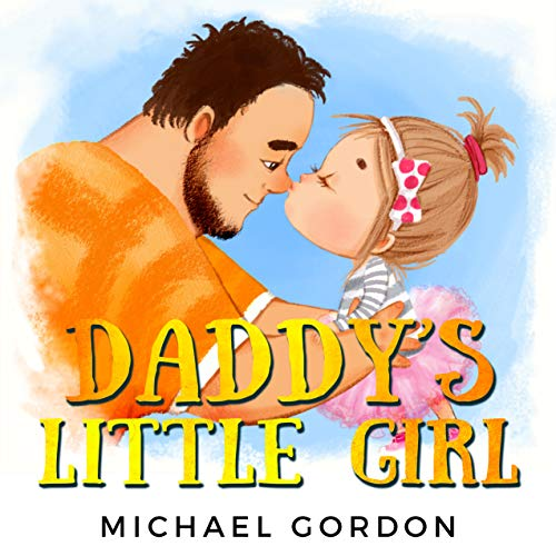 Daddy's Little Girl: (childrens book for dads and daughters, kids, toddler, dad picture books) (Family Life 6) (Fathers Day Poems From Daughter To Dad Funny)