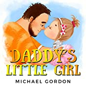 Daddy's Little Girl: (Childrens book about a Cute Girl and her Superhero Dad) (Family Life  6)
