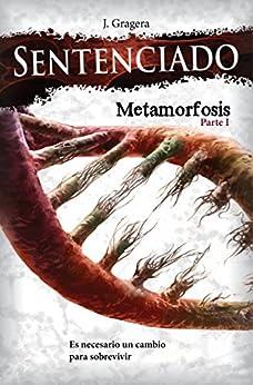 Sentenciado: Metamorfosis: Parte I (Spanish Edition) by [Gragera, Jesús]