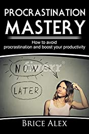 Procrastination Mastery: How to Avoid procrastination, boost productivity and time management