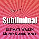 Subliminal Ultimate Wealth, Money & Abundance: Self Confidence Deep Binaural Beats Meditation Sleep and Change Self Help Speech by Subliminal Hypnosis Narrated by Joel Thielke
