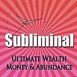 Subliminal Ultimate Wealth, Money & Abundance: Self Confidence Deep Binaural Beats Meditation Sleep and Change Self Help | Subliminal Hypnosis