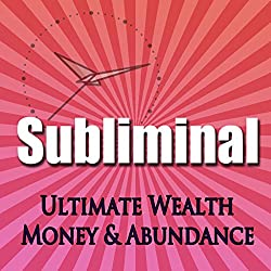 Subliminal Ultimate Wealth, Money & Abundance