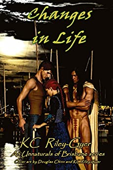 Changes in Life: The Unnaturals of Brisbane Series by [Riley-Gyer, KC]