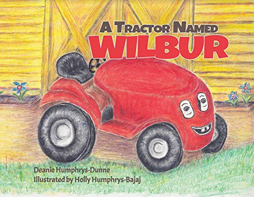 A Tractor Named Wilbur: Friendships Last Forever (Wilbur the Tractor Book 1) by [Humphrys-Dunne, Deanie]