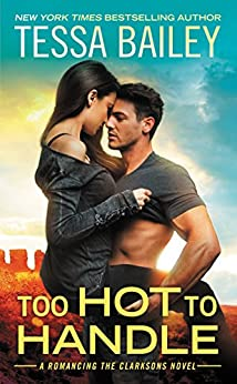 Too Hot to Handle (Romancing the Clarksons) by [Bailey, Tessa]