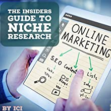 The Insiders Guide to Niche Research: Simple Effective Techniques for Research on Niche, Keywords, SEO, Google AdSense, ClickBank Audiobook by ICI Narrated by William Bahl
