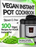 Vegan Instant Pot Cookbook: 100 Vegan Recipes for YOUR Instant Pot