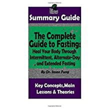 SUMMARY: The Complete Guide to Fasting: Heal Your Body Through Intermittent, Alternate-Day, and Extended Fasting: by Dr. Jason Fung | The MW Summary Guide