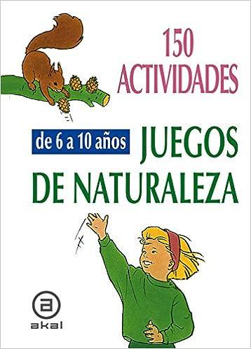 150 Actividades Y Juegos De Naturaleza Para Ninos De 6 A 10 Anos