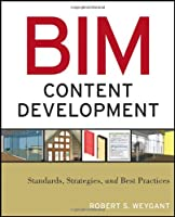 BIM Content Development: Standards, Strategies, and Best Practices Front Cover