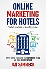 Online Marketing for Hotels: The Definitive Guide to Direct Distribution: How to get the most out of your advertising money and boost website revenue Paperback