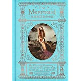 The Mermaid Handbook: An Alluring Treasury of Literature, Lore, Art, Recipes, and Projects (The Enchanted Library)