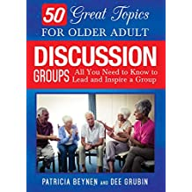 50 Great Topics for Older Adult Discussion Groups: All You Need to Know to Lead and Inspire a Group