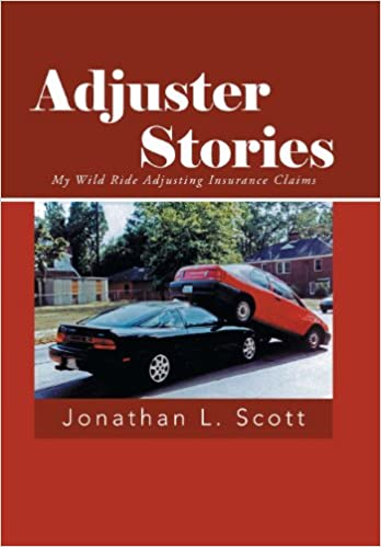 Book Adjuster Stories: My Wild Ride Adjusting Insurance Claims