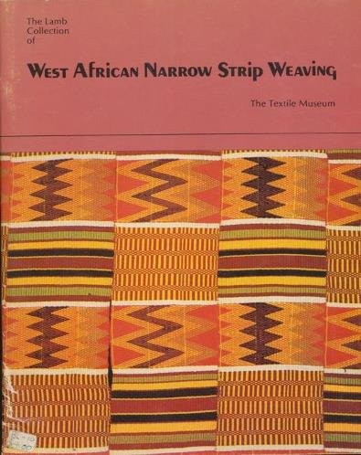 The Lamb Collection of West African Narrow Strip Weaving: Exhibited at the Textile Museum, March 7 to September 20, 1975